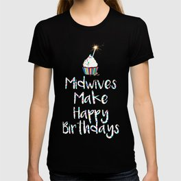 Midwives Make Happy Birthdays T-shirt