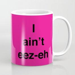 I ain't eez-eh Coffee Mug