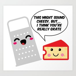 This Might Sound Cheesy I Think You're Grate Art Print