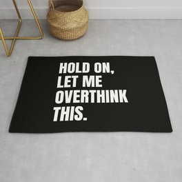Hold On Let Me Overthink This Quote Rug