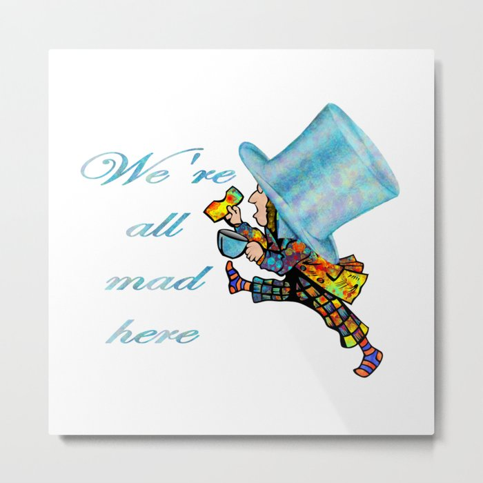 We're All Mad Here - Mad Hatter - Alice In Wonderland Metal Print