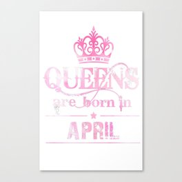 Queens-April-T-Shirt-For-Women.-Queens-Are-Born-In-April Canvas Print