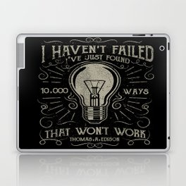 I haven't failed,i've just found 10000 ways that won't work.Thomas A. Edison Laptop & iPad Skin