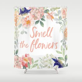 Floral frame with quote Smell the flowers Shower Curtain