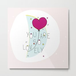 You are so lovely Metal Print