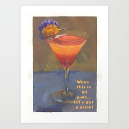 When This Is All Over... Let's Get A Drink! Art Print