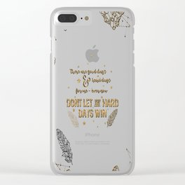 Dont let the hard days win Clear iPhone Case