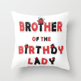 Brother Of The Birthday Lady Girl Ladybug Theme B-day graphic Throw Pillow