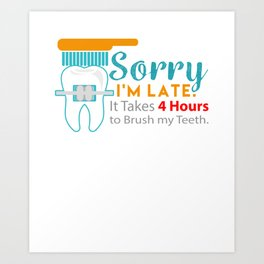Sorry I'm Late Braces Dentist Dentistry Dental Surgeon Orthodontics Gift Art Print