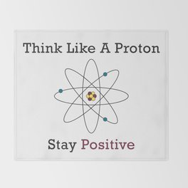 Think Like a Proton Stay Positive Throw Blanket