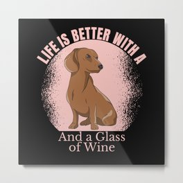 LIFE IS BETTER WITH A DACHSHUND AND WINE Metal Print