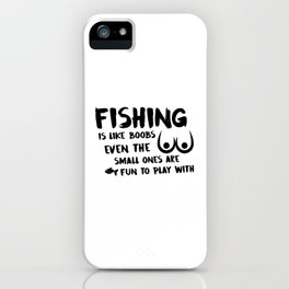 Fishing Is Like Boobs iPhone Case