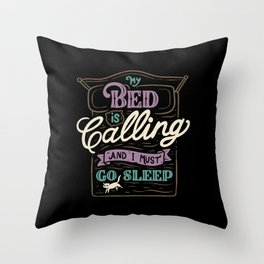 My Bed Is Calling And I Must Go Sleep Throw Pillow