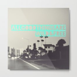 All Good Things Metal Print