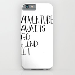 Adventure Awaits Go Find It Quote iPhone Case