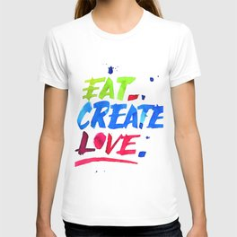 Eat, Create, Love. T-shirt