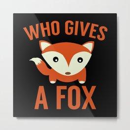 Who Gives A Fox Metal Print