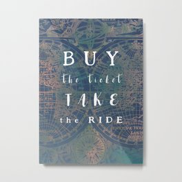 Buy the ticket take the ride #motivation #quotes Metal Print