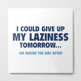 Give Up My Laziness Metal Print