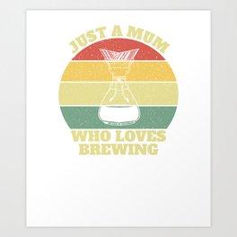 Just A Mum Who Loves Coffee Brewing Chemex Art Print