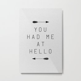 You Had Me At Hello Arrow Metal Print