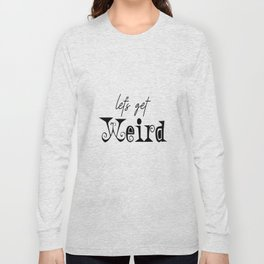 LET'S GET WEIRD, Funny Kids Decor,Children Quote,Stay Weird,Quote Posters,Kids Gift,Kids Room Decor Long Sleeve T-shirt