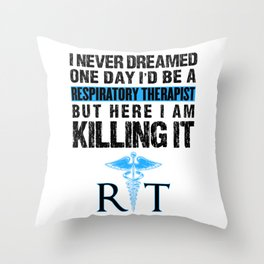 Respiratory Therapist I Never Dreamed One Day RT Throw Pillow