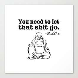 You Need to Let That Shit Go Canvas Print