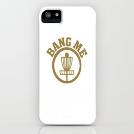 Bang Me Disc Golf Funny iPhone Case
