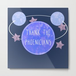 Thank the Phoenicians Space- Florida Theme Park Attraction Quote Metal Print