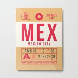 Baggage Tag B - MEX Mexico City Metal Print