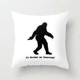 I'd Rather be Squatchin' Throw Pillow