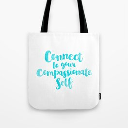 Connect to your compassionate self Tote Bag