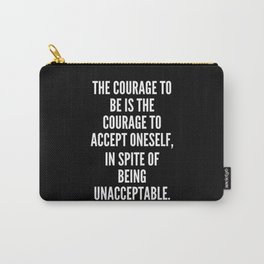 The courage to be is the courage to accept oneself in spite of being unacceptable Carry-All Pouch