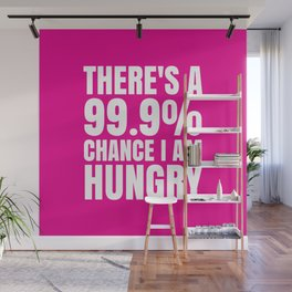 THERE'S A 99.9% PERCENT CHANCE I AM HUNGRY (Pink) Wall Mural