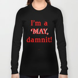 I'm a MAY, Damnit Long Sleeve T-shirt