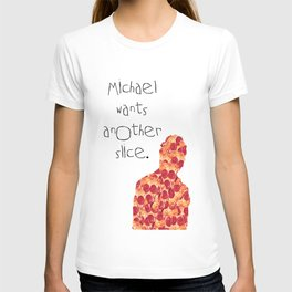 Michael Wants Another Slice T-shirt