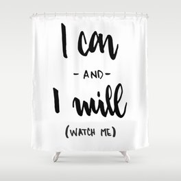 I Can and I will Watch me! Shower Curtain