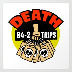 Death B4 2 Trips Art Print