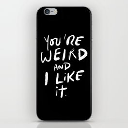 You're Weird and I Like It. iPhone Skin