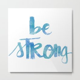 Be Strong: watercolored Metal Print