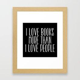 I Love Books More Than I love People - Inverted Framed Art Print