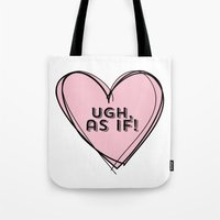 clueless Tote Bags featuring Clueless Ugh As If Pink Hand Drawn Heart by hellosailortees