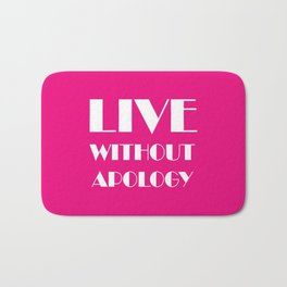 LIVE WITHOUT APOLOGY Bath Mat