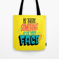 Is There Something On My Face? Tote Bag