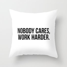 Nobody cares, work harder. Throw Pillow