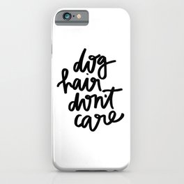 Dog Hair Don't Care iPhone Case