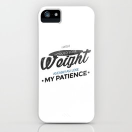 Lose Weight Not Patience iPhone Case