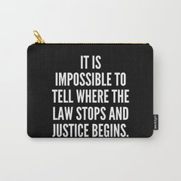 It is impossible to tell where the law stops and justice begins Carry-All Pouch