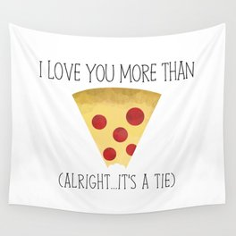 I Love You More Than Pizza (Alright... It's A Tie) Wall Tapestry